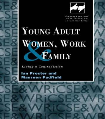 Young Adult Women, Work and Family: Living a Contradiction - Routledge Studies in Employment and Work Relations in Context (Hardback)