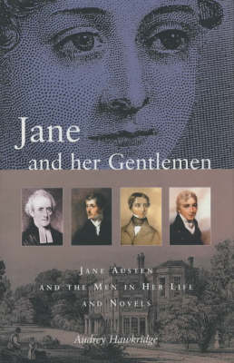 Jane and Her Gentlemen: Jane Austen and the Men in Her Life and Novels (Hardback)