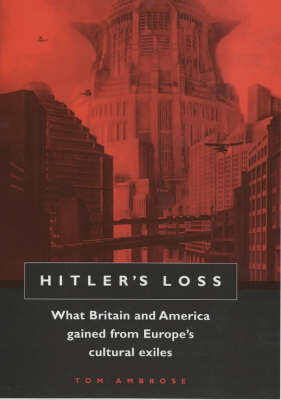 Hitler's Loss: Cultural Exiles from Hitler's Europe (Hardback)