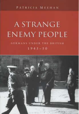 A Strange Enemy People: Germans Under the British, 1945-50 (Hardback)