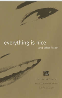 Everything is Nice: And Other Fiction - The Peter Owen 50th Annivesary Anthology (Paperback)