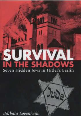 Survival in the Shadows: Seven Hidden Jews in Hitler's Berlin (Hardback)