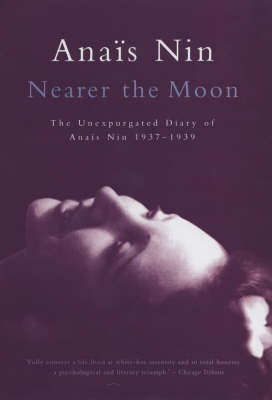 Nearer the Moon: The Unexpurgated Diary of Anais Nin 1937-1939 (Hardback)