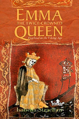 Emma, the Twice-crowned Queen: England in the Viking Age (Paperback)
