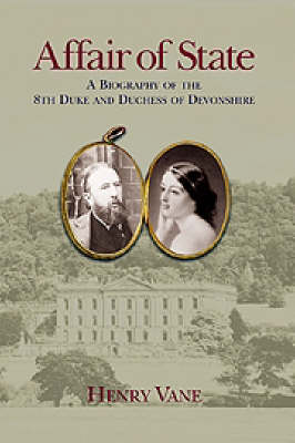 Affair of State: A Biography of the Eighth Duke and Duchess of Devonshire (Hardback)