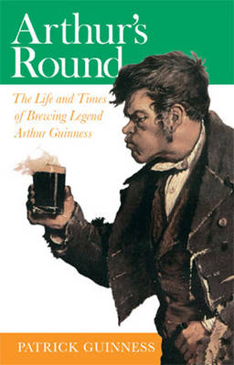 Arthur's Round: The Life and Times of Arthur Guinness (Paperback)