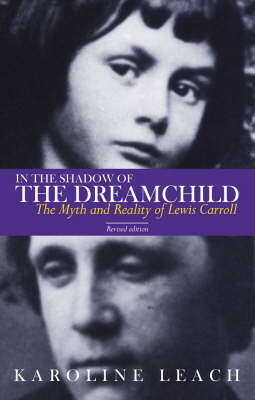 In the Shadow of the Dreamchild: The Myth and Reality of Lewis Carroll (Paperback)