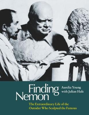 Finding Nemon: The Extraordinary Life of the Outsider Who Sculpted the Famous (Hardback)