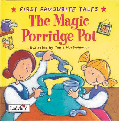 The Magic Porridge Pot: Based on a Traditional Folk Tale - First Favourite Tales (Hardback)