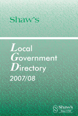 Shaw's Local Government Directory 2007/08 - Shaw's Local Government Directory (Paperback)