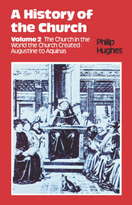A History of the Church: The Church in the World the Church Created: Augustine to Aquinas v. 2 (Paperback)