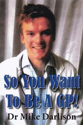 Cover So You Want to be a GP!