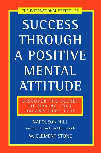 Success Through a Positive Mental Attitude: Discover the Secret of Making Your Dreams Come True (Paperback)