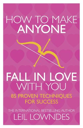 How to Make Anyone Fall in Love With You: 85 Proven Techniques for Success (Paperback)