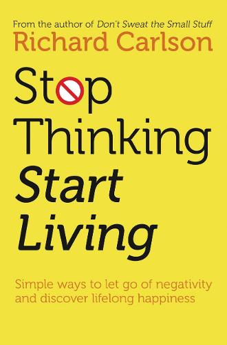 Stop Thinking, Start Living: Discover Lifelong Happiness (Paperback)