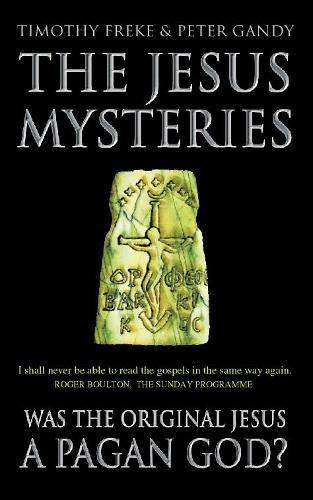 The Jesus Mysteries: Was the 'Original Jesus' a Pagan God? (Paperback)