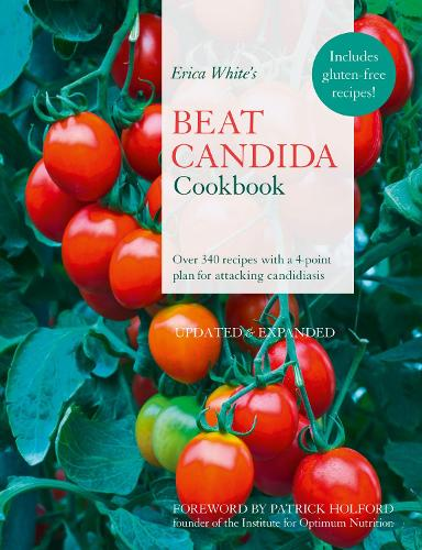 Erica White's Beat Candida Cookbook: Over 340 Recipes with a 4-Point Plan for Attacking Candidiasis (Paperback)
