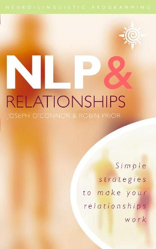 NLP and Relationships: Simple Strategies to Make Your Relationships Work (Paperback)