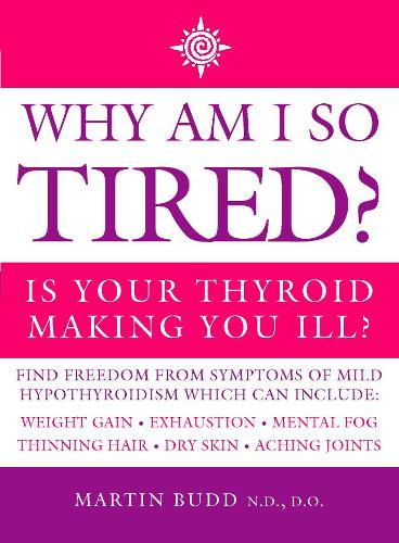 Why Am I So Tired?: Is Your Thyroid Making You Ill? (Paperback)