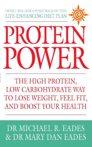 Protein Power: The High Protein/Low Carbohydrate Way to Lose Weight, Feel Fit, and Boost Your Health (Paperback)
