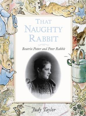 That Naughty Rabbit: Beatrix Potter and Peter Rabbit (Hardback)