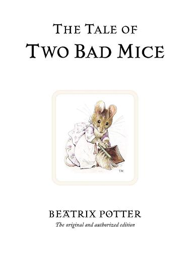 The Tale of Two Bad Mice: The original and authorized edition - Beatrix Potter Originals (Hardback)