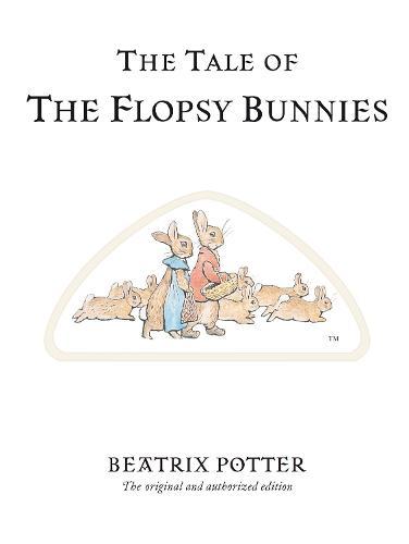 The Tale of The Flopsy Bunnies - Beatrix Potter Originals (Hardback)