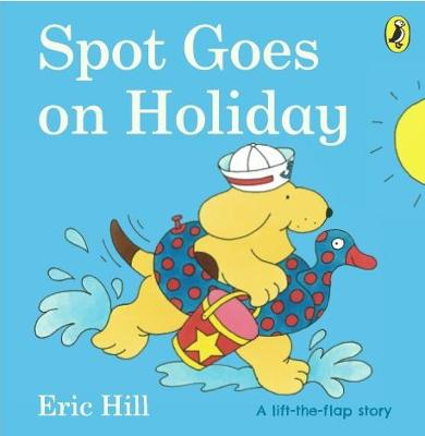 Spot Goes on Holiday - Spot - Original Lift The Flap (Board book)