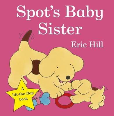 Spot's Baby Sister - Spot - Original Lift the Flap (Board book)