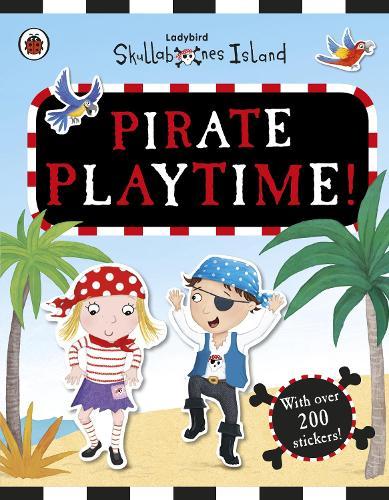 Pirate Playtime! A Ladybird Skullabones Island Sticker book (Paperback)