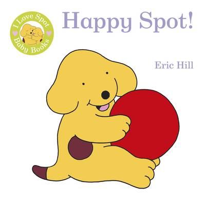 I Love Spot Baby Books: Happy Spot (Rag book)