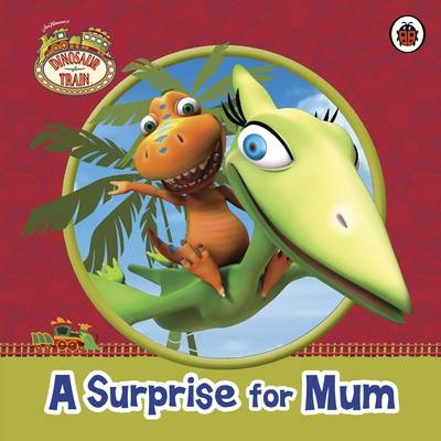 Dinosaur Train: A Surprise for Mum - Dinosaur Train (Paperback)