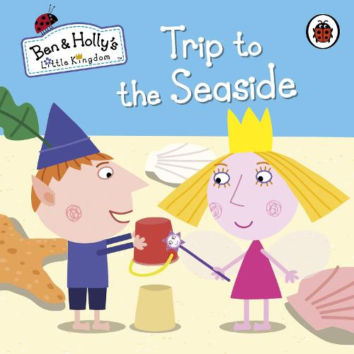 Ben and Holly's Little Kingdom: Trip to the Seaside - Ben & Holly's Little Kingdom (Board book)