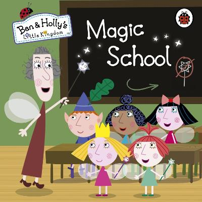 Ben and Holly's Little Kingdom: Magic School - Ben & Holly's Little Kingdom (Board book)