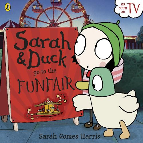 Sarah and Duck Go to the Funfair - Sarah and Duck (Paperback)