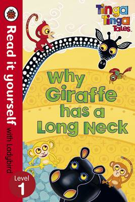 Tinga Tinga Tales: Why Giraffe Has a Long Neck - Read it Yourself with Ladybird: Level 1 - Read it Yourself (Paperback)