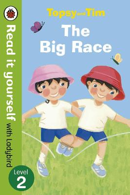 Topsy and Tim: The Big Race - Read it yourself with Ladybird: Level 2 - Read It Yourself (Paperback)
