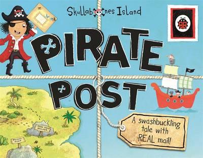 Pirate Post: A Swashbuckling Tale with REAL Mail: Ladybird Skullabones Island (Hardback)