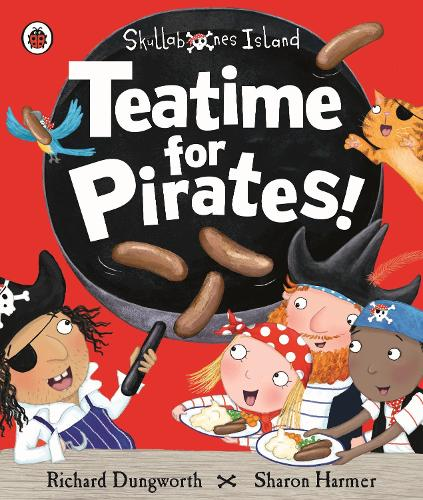 Teatime for Pirates!: A Ladybird Skullabones Island picture book (Paperback)