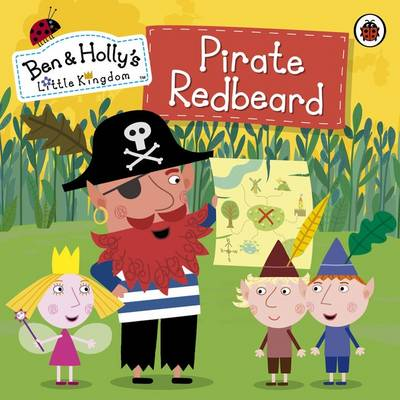 Ben and Holly's Little Kingdom: Pirate Redbeard - Ben & Holly's Little Kingdom (Paperback)