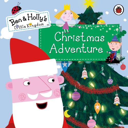 Ben and Holly's Little Kingdom: Christmas Adventure - Ben & Holly's Little Kingdom (Paperback)
