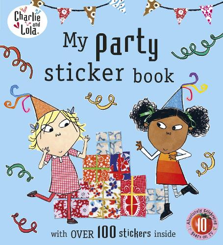 Charlie and Lola: My Party Sticker Book - Charlie and Lola (Paperback)