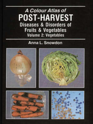 A Colour Atlas of Post-harvest Diseases and Disorders: Vegetables v.2 (Hardback)
