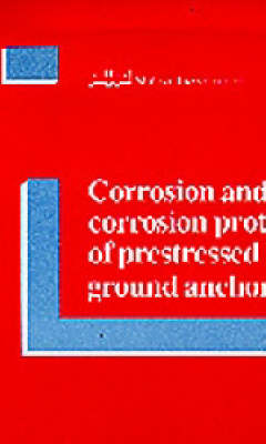Corrosion and Corrosion Protection of Prestressed Ground Anchorages (Paperback)