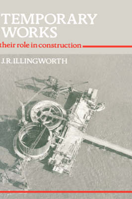 Temporary Works: Their Role in Construction (Hardback)