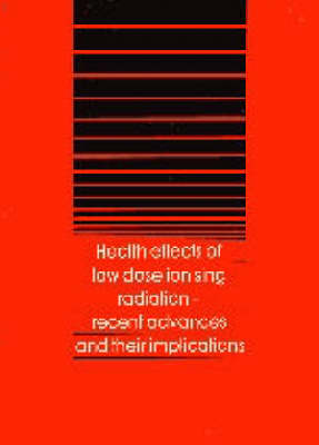 Health Effects of Low-dose Ionizing Radiation: Recent Advances and Their Implications - Conference Proceedings (Paperback)