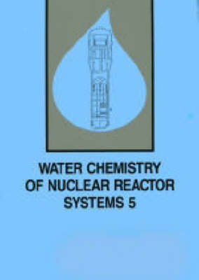Water Chemistry of Nuclear Reactor Systems: v. 5: International Conference Proceedings (Paperback)