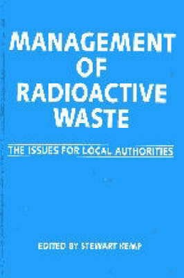 Management of Radioactive Waste: the Issues for Local Authorities (Hardback)