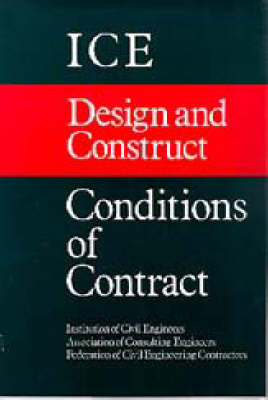 ICE Design and Construct Conditions of Contract (Reprinted 1997, 2000): Conditions of Contract and Forms of Tender, Agreement and Bond for Use in Connection with Works of Civil Engineering Construction (Paperback)