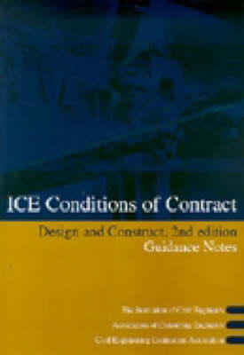 Ice Design and Construct Conditions of Contract: Guidance Notes: Guidance Notes (Paperback)